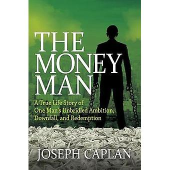 Money Man - A True Life Story of One Man's Unbridled Ambition - Downfa
