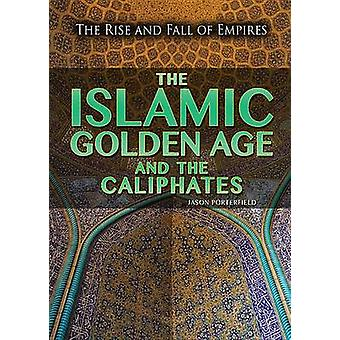 The Islamic Golden Age and the Caliphates by Jason Porterfield - 9781