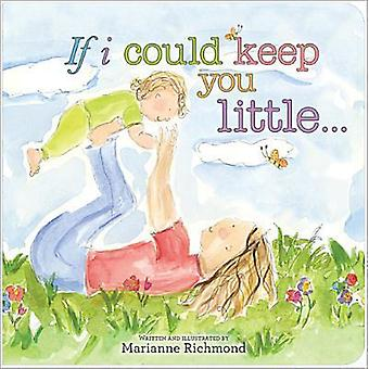 If I Could Keep You Little by Marianne Richmond - 9781402272370 Book