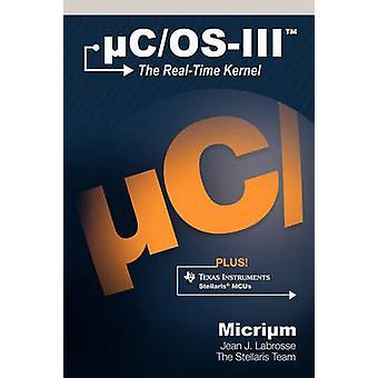 uCOSIII de RealTime kernel en de Texas Instruments stellaris MCUs door Labrosse & Jean J.