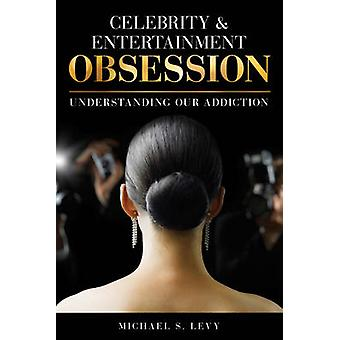 Celebrity and Entertainment Obsession by Michael S. Levy