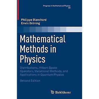 Mathematical Methods in Physics  Distributions Hilbert Space Operators Variational Methods and Applications in Quantum Physics by Blanchard & Philippe