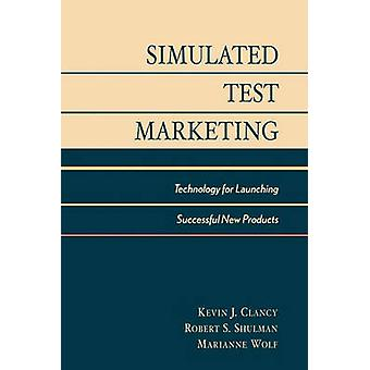 Market New Products Successfully Using Simulated Test Market Technology by Clancy