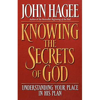Knowing the Secrets of God Understanding Your Place in His Plan by Hagee & John