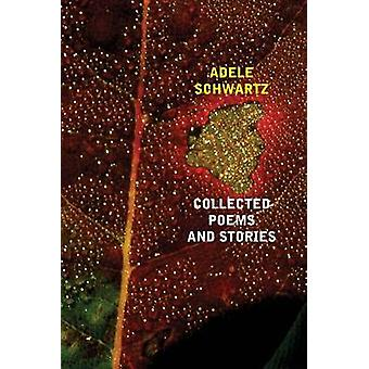 Collected Poems and Stories by Schwartz & Adele