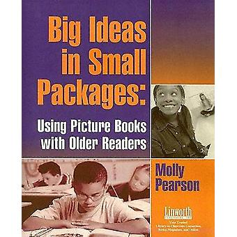 Big Ideas in Small Packages Using Picture Books with Older Readers by Pearson & Molly