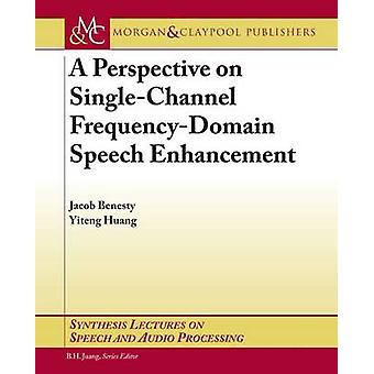 A Perspective on SingleChannel FrequencyDomain Speech Enhancement by Benesty & Jacob