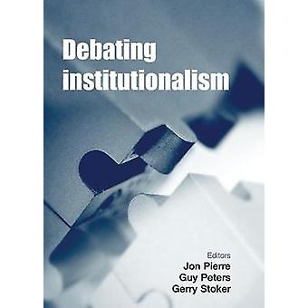 Debate Institucionalismo de Edited by Jon Pierre & Edited by Guy Peters & Edited by Gerry Stoker