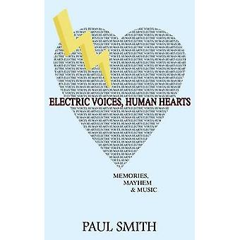 Electric Voices Human Hearts Memories Mayhem and Music by Smith & Paul
