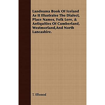 Landnama Book Of Iceland As It Illustrates The Dialect Place Names Folk Lore  Antiquities Of Cumberland WestmorlandAnd North Lancashire. by Ellwood & T.