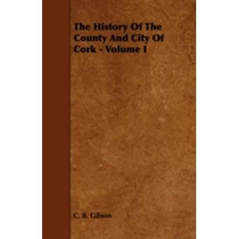 The History of the County and City of Cork  Volume I by Gibson & C. B.