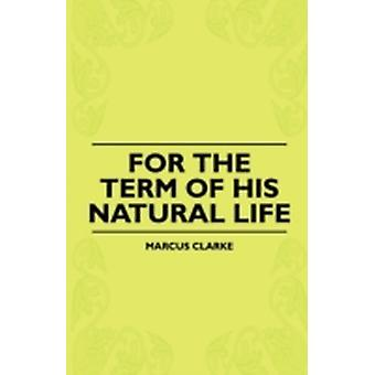 For The Term Of His Natural Life by Clarke & Marcus