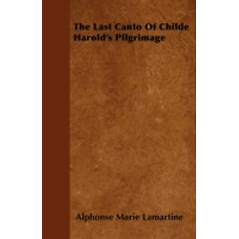 The Last Canto of Childe Harolds Pilgrimage by Lamartine & Alphonse Marie