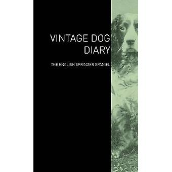 The Vintage Dog Diary  The English Springer Spaniel by Various