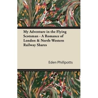 My Adventure in the Flying Scotsman  A Romance of London  NorthWestern Railway Shares by Phillpotts & Eden