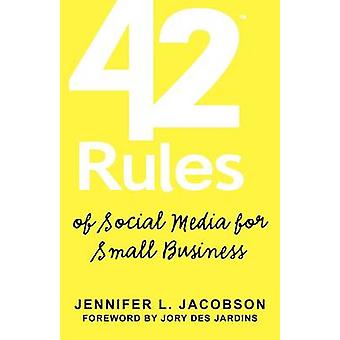 42 Rules of Social Media for Small Business A Modern Survival Guide That Answers the Question What Do I Do with Social Media by Jacobson & Jennifer L.