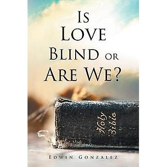 Is Love Blind or Are We by Gonzalez & Edwin