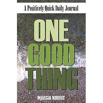 One Good Thing A Positively Quick Daily Journal by Norris & Marcia