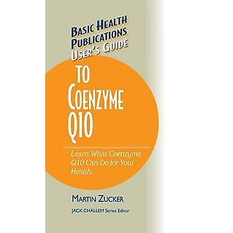 Users Guide to Coenzyme Q10 Dont Be a Dummy Become an Expert on What Coenzyme Q10 Can Do for Your Health by Zucker & Martin