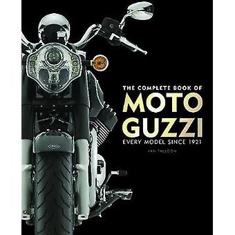 The Complete Book of Moto Guzzi  Every Model Since 1921 by Ian Falloon