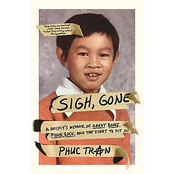 Sigh Gone  A Misfits Memoir of Great Books Punk Rock and the Fight to Fit in by Phuc Tran