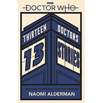 Doctor Who - Thirteen Doctors 13 Stories by Naomi Alderman - 978024135
