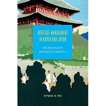 Heritage Management in Korea and Japan - The Politics of Antiquity and