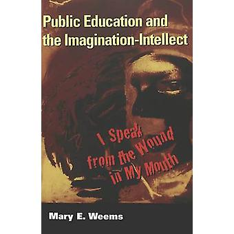 Public Education and the Imagination-Intellect - I Speak from the Woun