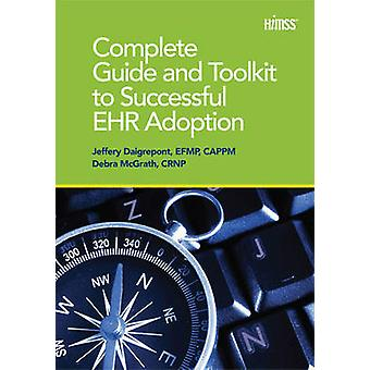 Complete Guide and Toolkit to Successful EHR Adoption by Jeffery Daig