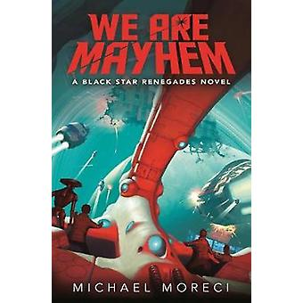 We are Mayhem - A Black Star Renegades Novel de Michael Moreci - 97812