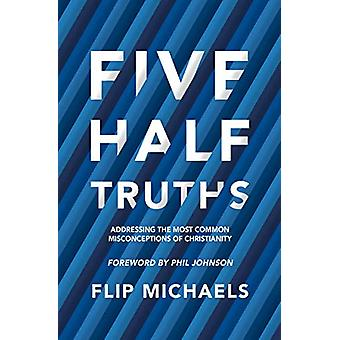 Five Half-Truths - Addressing the Most Common Misconceptions of Christ