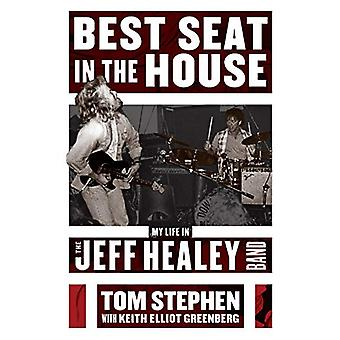 Best Seat In The House - My Life in the Jeff Healey Band by Tom Stephe