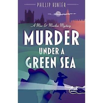 Murder Under a Green Sea by Phillip Hunter - 9781912624164 Book