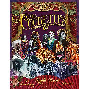The Cockettes - Acid Drag & Sexual Anarchy 1969 - 1972 by Fayette