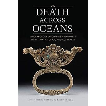 Death Across Oceans - Archaeology of Coffins and Vaults in Britain - A