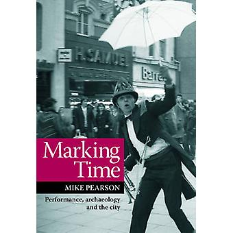 Marking Time - Performance - Archaeology and the City by Mike Pearson