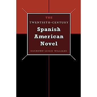 The Twentieth-Century Spanish American Novel by Raymond Leslie Willia