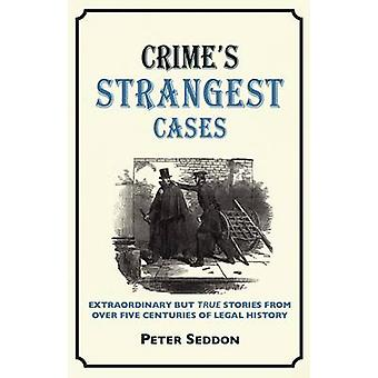 Crime's Strangest Cases - Extraordinary But True Tales from Over Five