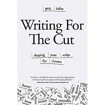 Writing for the Cut - Shaping Your Script for Cinema by Greg Loftin -