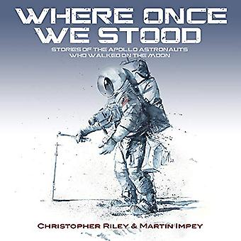 WHERE ONCE WE STOOD - STORIES OF THE APOLLO ASTRONAUTS WHO WALKED ON T
