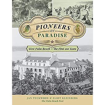 Pioneers in Paradise - West Palm Beach - the First 100 Years by Jan Tu