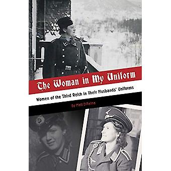 Woman in My Uniform - Women of the Third Reich in Their Husbands' Unif