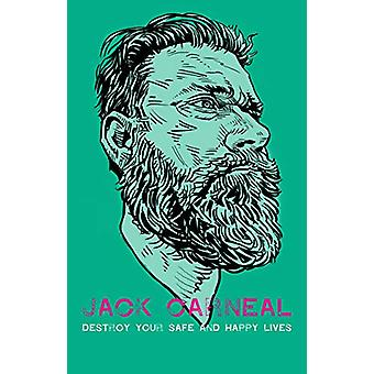 Destroy Your Safe and Happy Lives by Jack Carneal - 9781644280300 Book