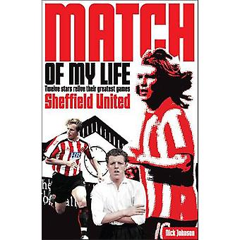 Sheffield United Match of My Life  Twelve Stars Relive Their Greatest Games by Nick Johnson