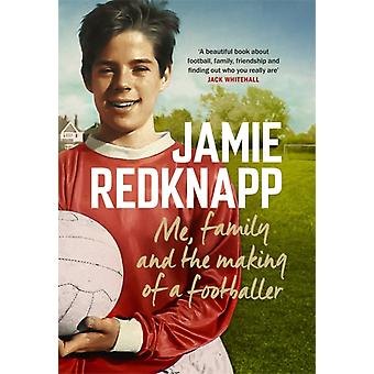 Me Family and the Making of a Footballer by Jamie Redknapp