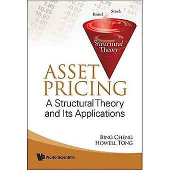 ASSET PRICING: A STRUCTURAL THEORY AND ITS APPLICATIONS