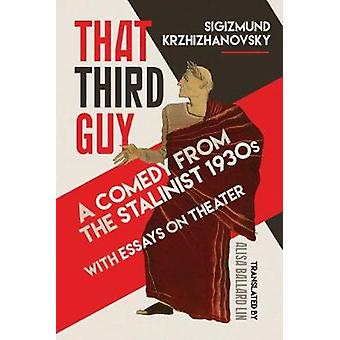 That Third Guy - A Comedy from the Stalinist 1930s with Essays on Thea