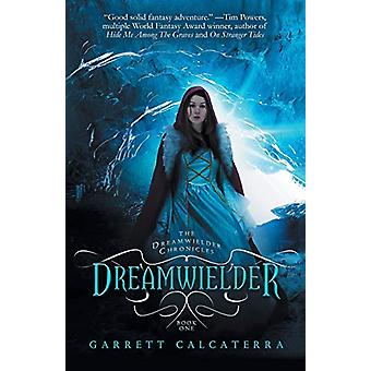 Dreamwielder - The Dreamwielder Chronicles - Book One by Garrett Calca