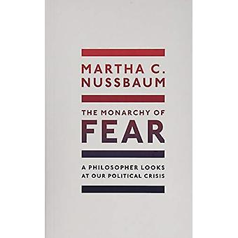 The Monarchy of Fear par Nussbaum & Martha C. Ernst Freund Distinguished Service Professeur de droit et d'éthique & Université de Chicago