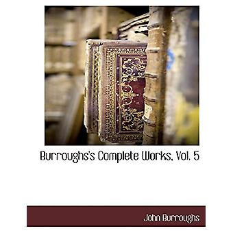 Burroughs's Complete Works - Vol. 5 by John Burroughs - 9781117886848